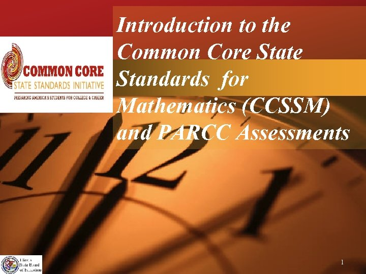 Company LOGO Introduction to the Common Core State Standards for Mathematics (CCSSM) and PARCC