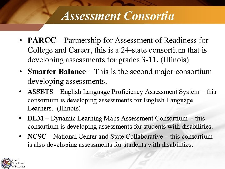 Assessment Consortia • PARCC – Partnership for Assessment of Readiness for College and Career,
