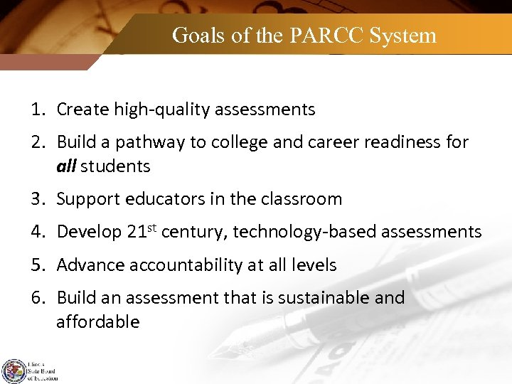 Goals of the PARCC System 1. Create high-quality assessments 2. Build a pathway to