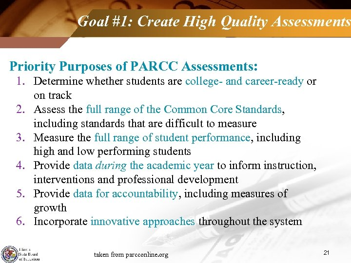 Goal #1: Create High Quality Assessments Priority Purposes of PARCC Assessments: 1. Determine whether