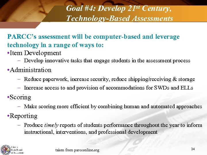 Goal #4: Develop 21 st Century, Technology-Based Assessments PARCC's assessment will be computer-based and