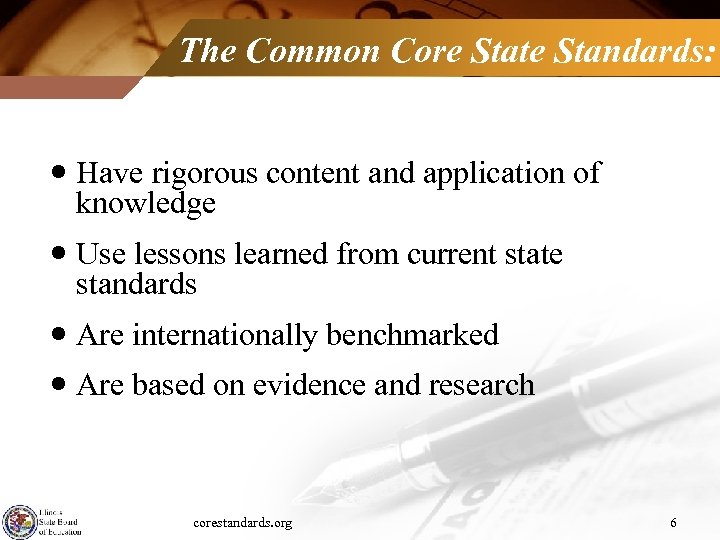 The Common Core State Standards: Have rigorous content and application of knowledge Use lessons
