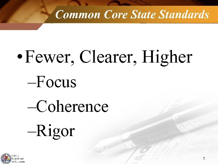 Common Core State Standards • Fewer, Clearer, Higher –Focus –Coherence –Rigor 7