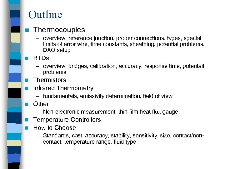 Outline n Thermocouples – overview, reference junction, proper connections, types, special limits of error
