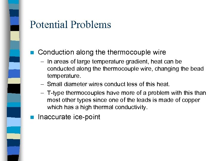 Potential Problems n Conduction along thermocouple wire – In areas of large temperature gradient,