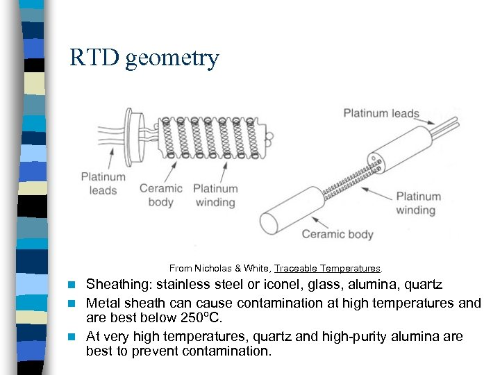 RTD geometry From Nicholas & White, Traceable Temperatures. Sheathing: stainless steel or iconel, glass,