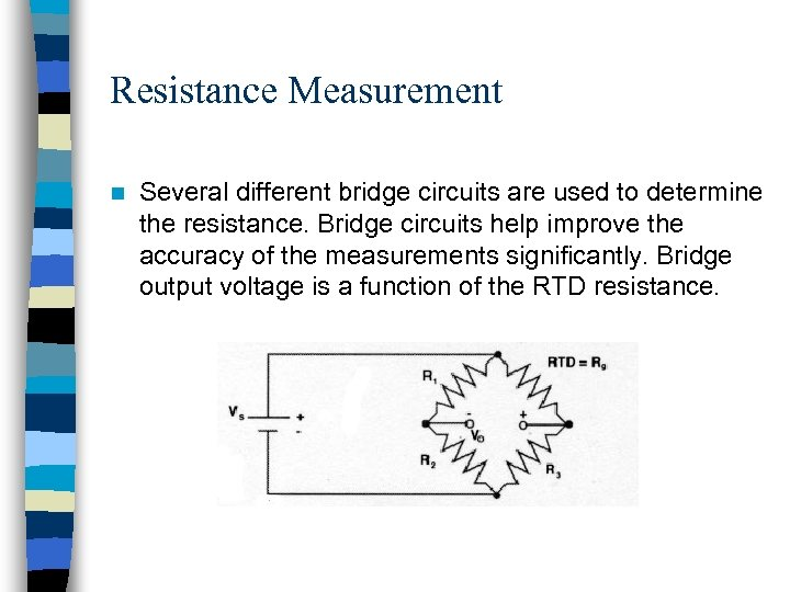 Resistance Measurement n Several different bridge circuits are used to determine the resistance. Bridge