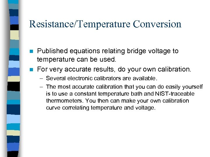 Resistance/Temperature Conversion Published equations relating bridge voltage to temperature can be used. n For