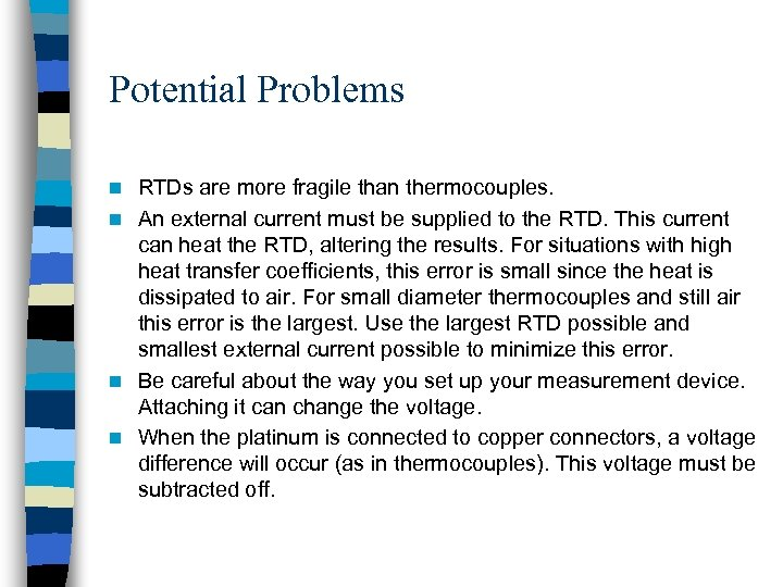 Potential Problems RTDs are more fragile than thermocouples. n An external current must be