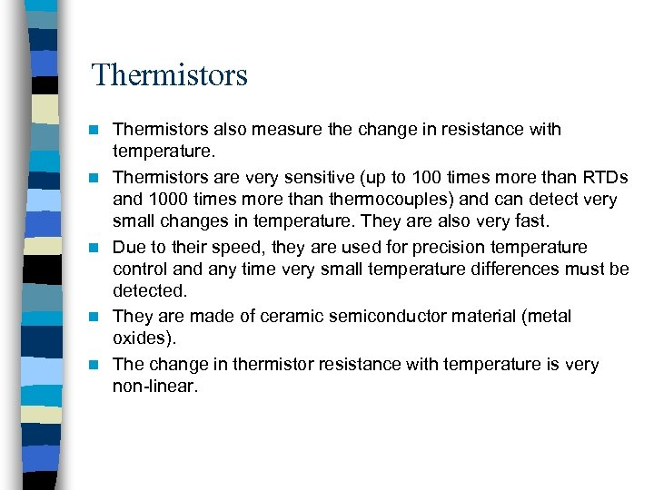 Thermistors n n n Thermistors also measure the change in resistance with temperature. Thermistors