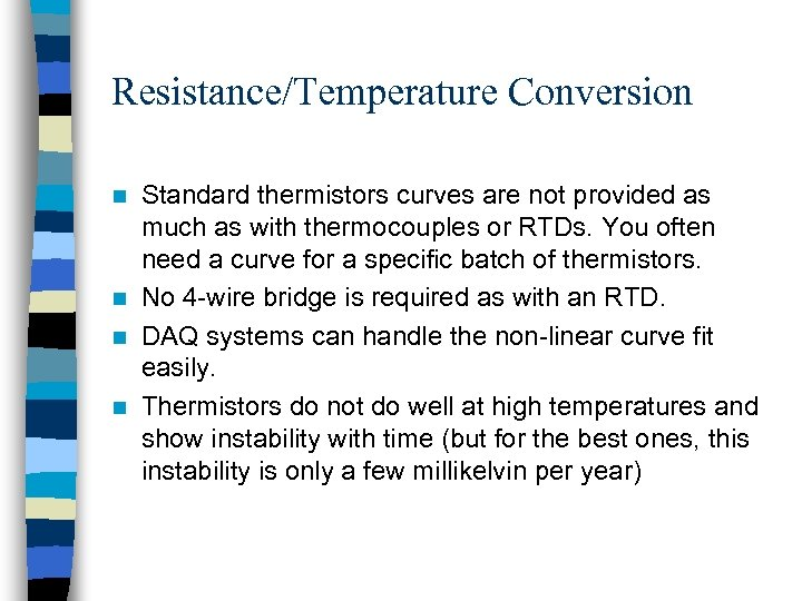 Resistance/Temperature Conversion Standard thermistors curves are not provided as much as with thermocouples or