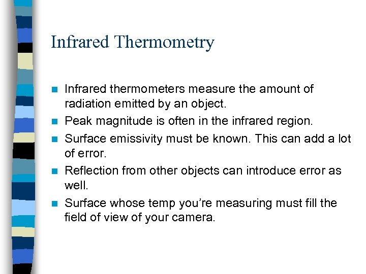 Infrared Thermometry n n n Infrared thermometers measure the amount of radiation emitted by