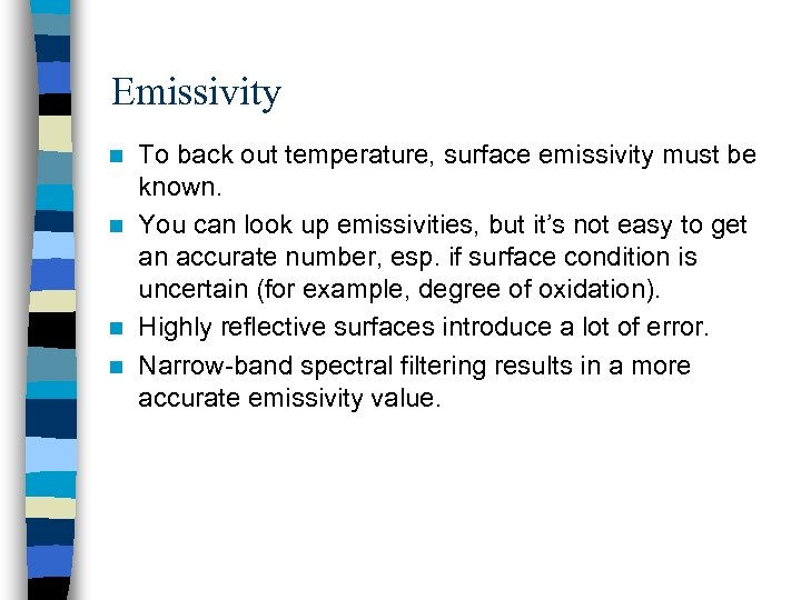 Emissivity To back out temperature, surface emissivity must be known. n You can look