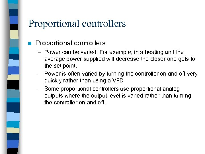 Proportional controllers n Proportional controllers – Power can be varied. For example, in a