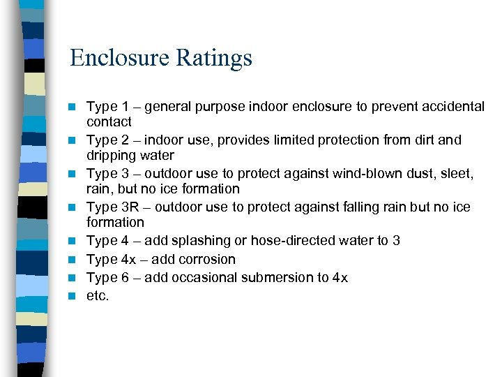 Enclosure Ratings n n n n Type 1 – general purpose indoor enclosure to