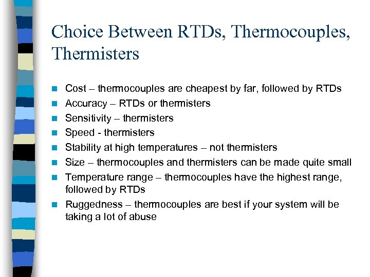 Choice Between RTDs, Thermocouples, Thermisters n n n n Cost – thermocouples are cheapest