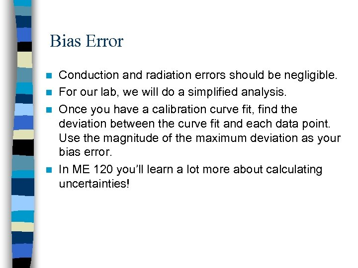 Bias Error Conduction and radiation errors should be negligible. n For our lab, we