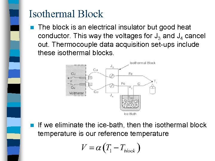 Isothermal Block n The block is an electrical insulator but good heat conductor. This