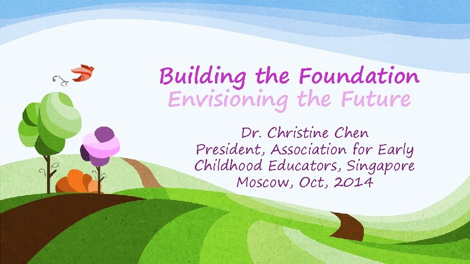 Building the Foundation Envisioning the Future Dr. Christine Chen President, Association for Early Childhood