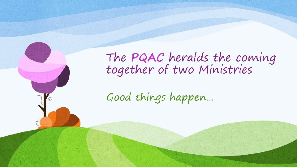 The PQAC heralds the coming together of two Ministries Good things happen…