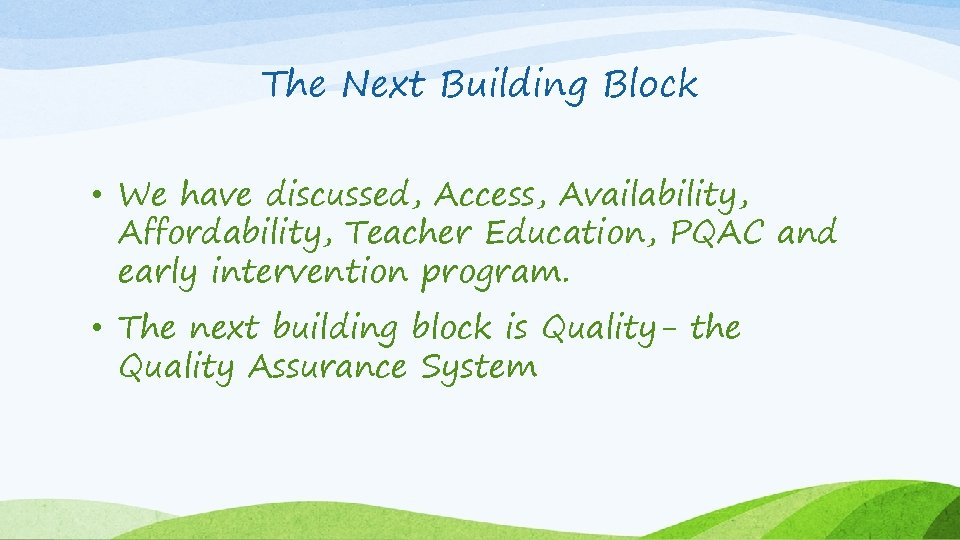 The Next Building Block • We have discussed, Access, Availability, Affordability, Teacher Education, PQAC