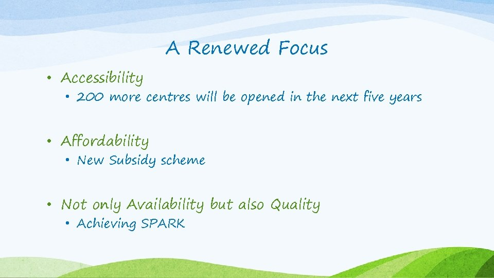 A Renewed Focus • Accessibility • 200 more centres will be opened in the