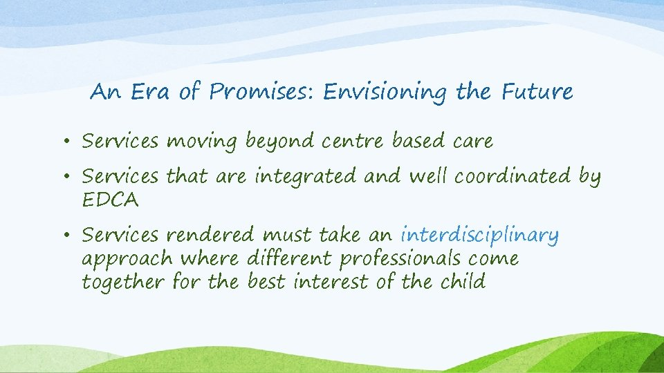 An Era of Promises: Envisioning the Future • Services moving beyond centre based care
