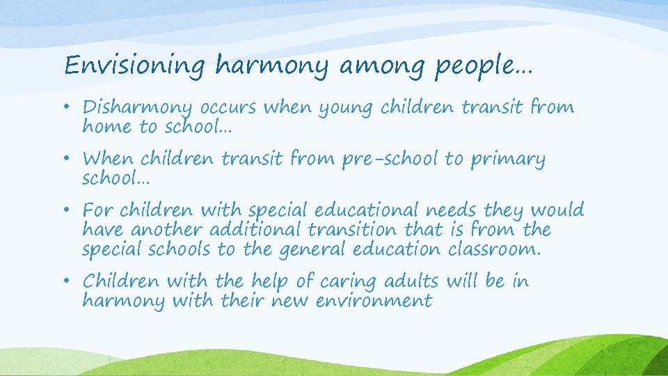 Envisioning harmony among people… • Disharmony occurs when young children transit from home to