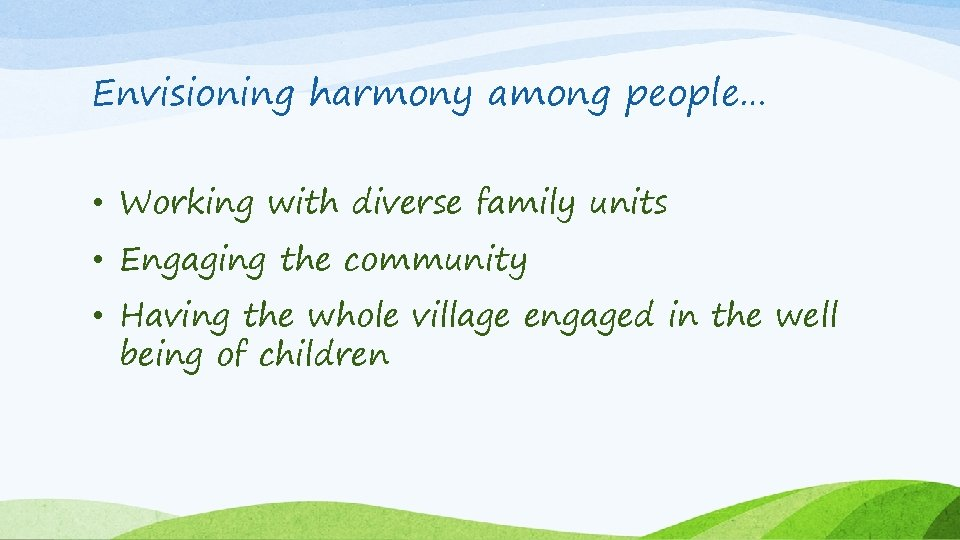 Envisioning harmony among people… • Working with diverse family units • Engaging the community