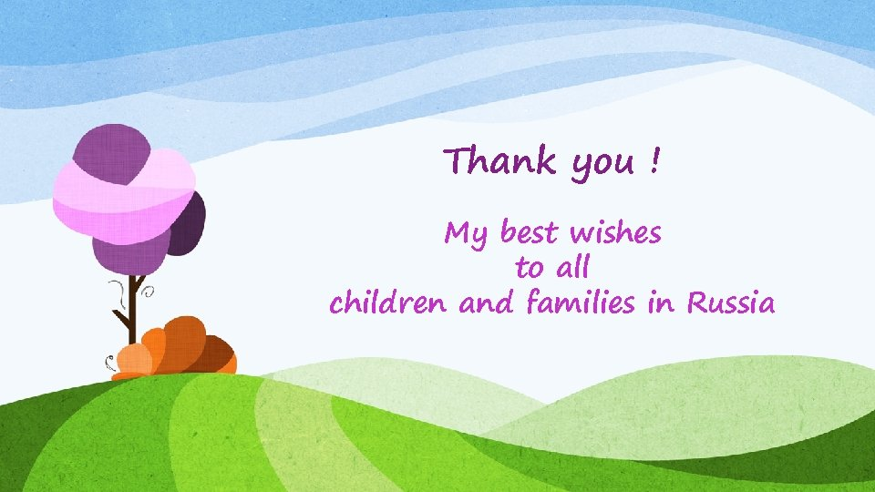 Thank you ! My best wishes to all children and families in Russia