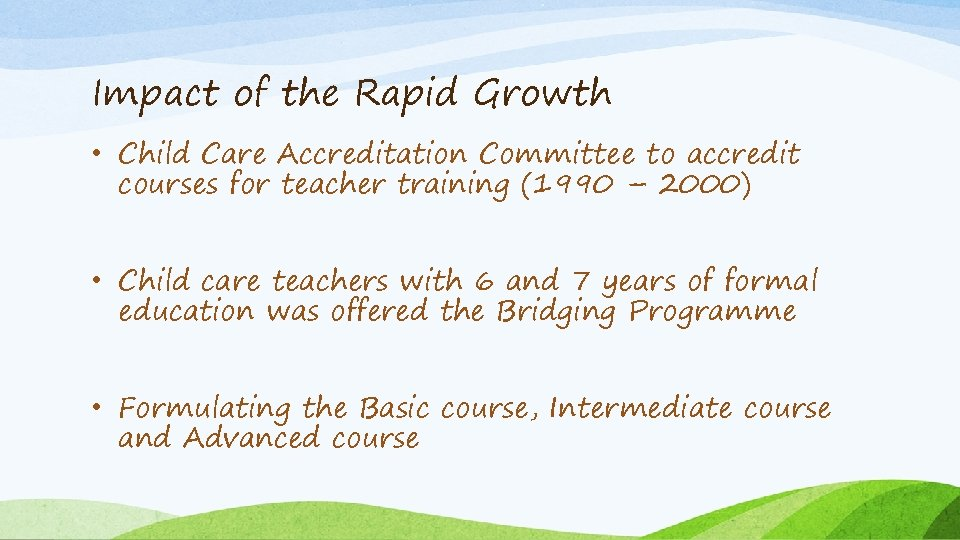 Impact of the Rapid Growth • Child Care Accreditation Committee to accredit courses for