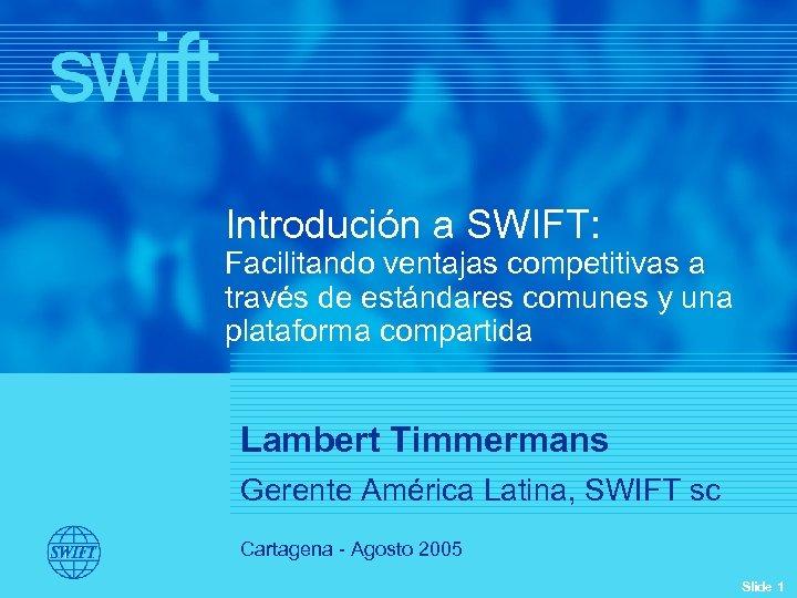 Introdución a SWIFT: Facilitando ventajas competitivas a través de estándares comunes y una plataforma