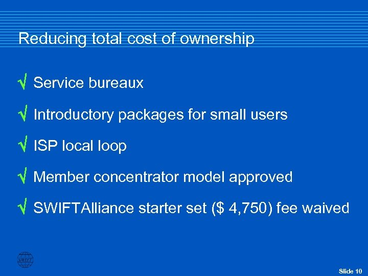 Reducing total cost of ownership Service bureaux Introductory packages for small users ISP local