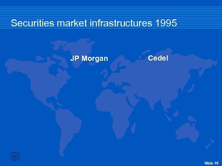 Securities market infrastructures 1995 JP Morgan Cedel Slide 16