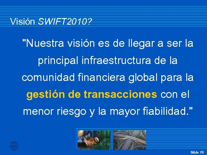Visión SWIFT 2010?