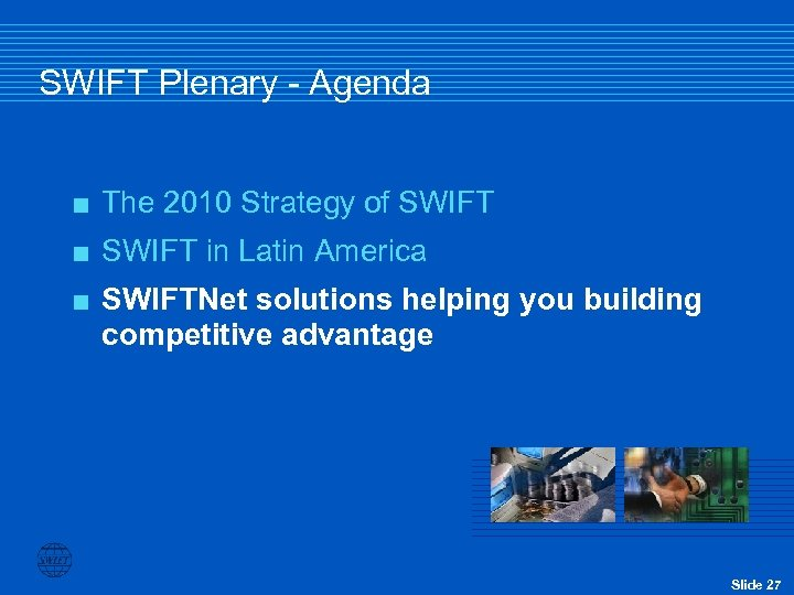 SWIFT Plenary - Agenda < The 2010 Strategy of SWIFT < SWIFT in Latin