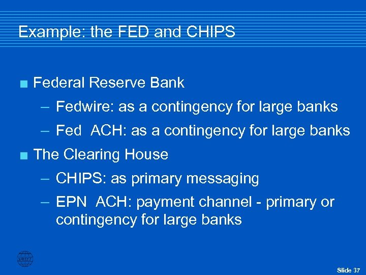 Example: the FED and CHIPS < Federal Reserve Bank – Fedwire: as a contingency