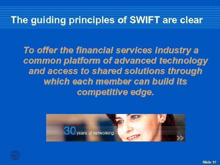 The guiding principles of SWIFT are clear To offer the financial services industry a