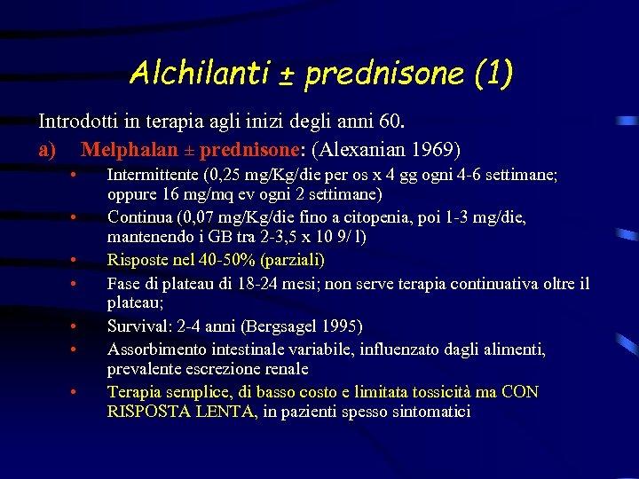 Alchilanti ± prednisone (1) Introdotti in terapia agli inizi degli anni 60. a) Melphalan