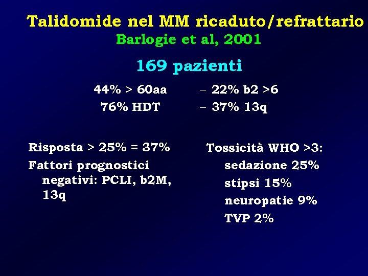 Talidomide nel MM ricaduto/refrattario Barlogie et al, 2001 169 pazienti 44% > 60 aa
