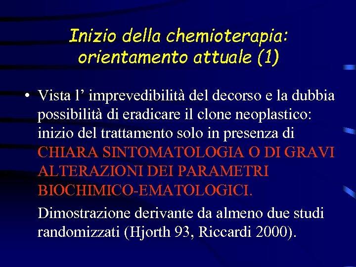 Inizio della chemioterapia: orientamento attuale (1) • Vista l' imprevedibilità del decorso e la