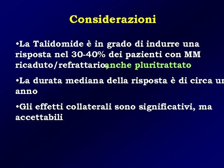 Considerazioni • La Talidomide è in grado di indurre una risposta nel 30 -40%