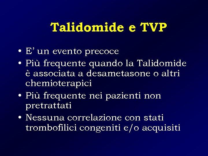 Talidomide e TVP • E' un evento precoce • Più frequente quando la Talidomide