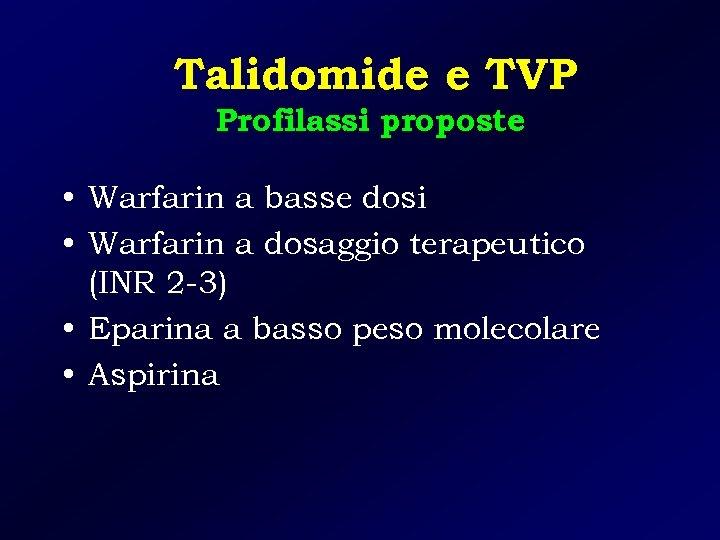 Talidomide e TVP Profilassi proposte • Warfarin a basse dosi • Warfarin a dosaggio