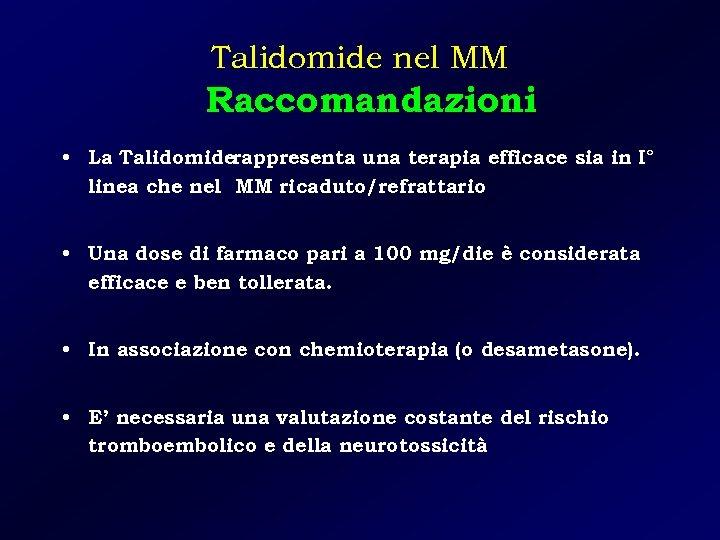 Talidomide nel MM Raccomandazioni • La Talidomiderappresenta una terapia efficace sia in I° linea