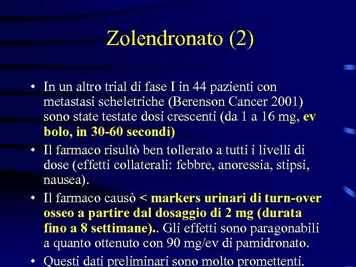 Zolendronato (2) • In un altro trial di fase I in 44 pazienti con