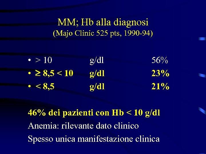 MM; Hb alla diagnosi (Majo Clinic 525 pts, 1990 -94) • > 10 •