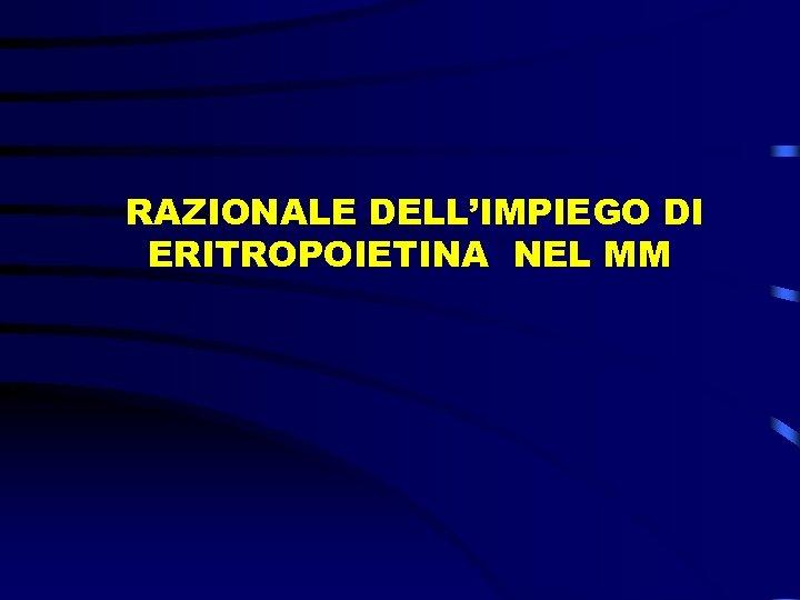 RAZIONALE DELL'IMPIEGO DI ERITROPOIETINA NEL MM
