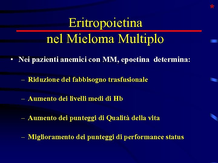 Eritropoietina nel Mieloma Multiplo • Nei pazienti anemici con MM, epoetina determina: – Riduzione
