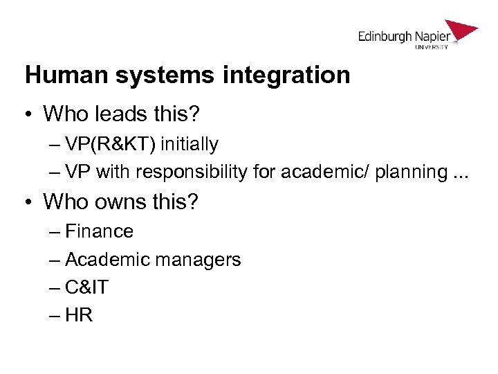 Human systems integration • Who leads this? – VP(R&KT) initially – VP with responsibility